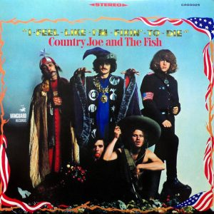 Country Joe And The Fish – I-Feel-Like-I'm-Fixin'-To-Die