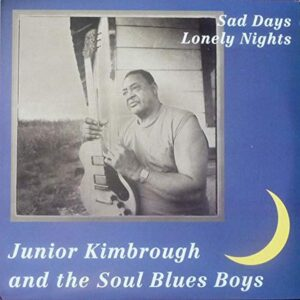 Junior Kimbrough And The Soul Blues Boys – Sad Days Lonely Nights