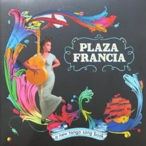Plaza Francia – A New Tango Song Book