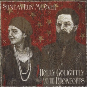 Holly Golightly And The Brokeoffs – Sunday Run Me Over