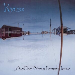 Kyuss – ...And The Circus Leaves Town